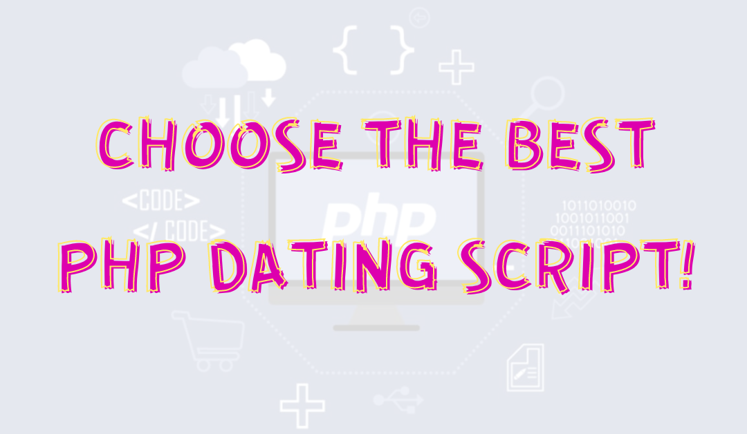 Why Choose PHP Dating Script for a Dating Website?