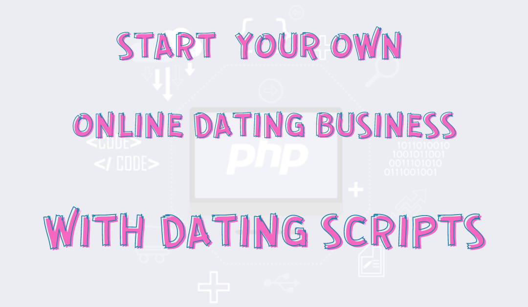 How to start an online dating business with Dating Scripts?
