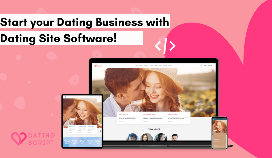Dating Site Software- Start Your Online Dating Business